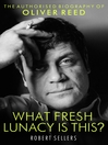 What Fresh Lunacy is This? (eBook): The Authorized Biography of Oliver Reed