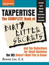Taxpertise (eBook): The Complete Book of Dirty Little Secrets and Tax Deductions for Small Business the IRS Doesn't Want You to Know