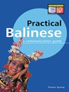 Practical Balinese (eBook): A Communication Guide (Balinese Phrasebook)