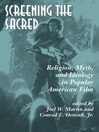 Screening The Sacred (eBook): Religion, Myth, And Ideology In Popular American Film