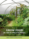 How to Grow Food in Your Polytunnel (eBook): All Year Round