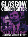 Glasgow Crimefighter (eBook): The Les Brown Story