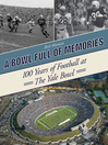 A Bowl Full of Memories (eBook): 100 Years of Football at the Yale Bowl
