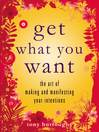 Get What You Want (eBook): The Art of Making and Manifesting Your Intentions
