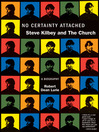No Certainty Attached (eBook): Steve Kilbey and The Church: A Biography