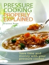 Pressure Cooking Properly Explained (eBook): Save time and money with your pressure cooker