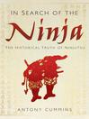 In Search of the Niinja (eBook): The Historical Truth of Ninjutsu