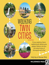 Walking Twin Cities (eBook): 34 Tours Exploring Historic Neighborhoods, Lakeside Parks, Gangster Hideouts, Dive Bars, and Cultural Centers of Minneapolis and St. Paul