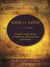 God of Love (eBook): A Guide to the Heart of Judaism, Christianity and Islam