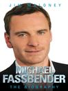 Michael Fassbender (eBook): The Biography