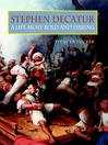 Stephen Decatur (eBook): A Life Most Bold and Daring