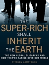 The Super-Rich Shall Inherit the Earth (eBook): Oligarchs and How They are Taking Over the World
