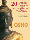 20 Difficult Things to Accomplish in This World Life's Challenges According to Buddha by Osho eBook