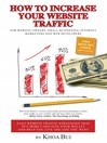 How To Increase Your Website Traffic (eBook): For Website Owners, Small Businesses, Internet Marketers and Web Developers