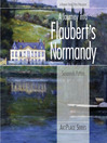 A Journey Into Flaubert's Normandy (eBook)