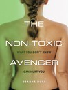 The Non-Toxic Avenger (eBook): One woman's mission to reduce her toxic body burden