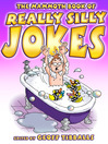 The Mammoth Book of Really Silly Jokes (eBook): Humour for the Whole Family