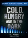 Cold, Hungry, and in the Dark (eBook): Exploding the Natural Gas Supply Myth