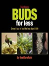 Marijuana Buds for Less (eBook): Grow 8 oz. of Bud for Less Than $100