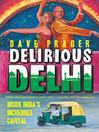 Delirious Delhi (eBook): Inside India's Incredible Capital