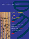 Unearthing the  Changes (eBook): Recently Discovered Manuscripts of the Yi Jing (I Ching) and Related Texts