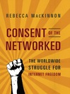 Consent of the Networked (eBook): The Worldwide Struggle For Internet Freedom