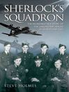 Sherlock's Squadron (eBook): The Incredible True Story of the Unsung Heroes of World War II