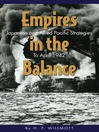 Empires in the Balance (eBook): Japanese and Allied Pacific Strategies to April 1942