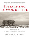 Everything is Wonderful (eBook): Memories of a Collective Farm in Estonia
