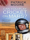 Can You Play Cricket on Mars? (eBook): And Other Scientific Questions Answered