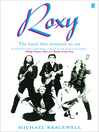 Roxy (eBook): The Band That Invented an Era