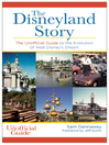 The Disneyland Story (eBook): The Unofficial Guide to the Evolution of Walt Disney's Dream