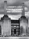 London's Lost Power Stations and Gasworks (eBook)