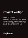 Digital Vertigo (eBook): How Today's Online Social Revolution is Dividing, Diminishing, and Disorienting Us