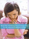 But He'll Change (eBook): End the Thinking That Keeps You in an Abusive Relationship