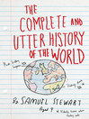 The Complete and Utter History of the World According to Samuel Stewart Aged 9 (eBook)