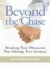 Beyond the Chase (eBook): Breaking Your Obsessions That Sabotage True Intimacy