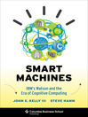 Smart Machines (eBook): IBM's Watson and the Era of Cognitive Computing
