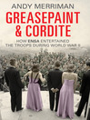 Greasepaint and Cordite (eBook): How ENSA Entertained the Troops During World War Two