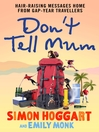 Don't Tell Mum (eBook): Hair-raising Messages Home from Gap-year Travellers