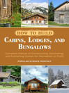 How to Build Cabins, Lodges, and Bungalows (eBook): Complete Manual of Constructing, Decorating, and Furnishing Homes for Recreation or Profit