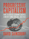 Progressive Capitalism (eBook): How to achieve economic growth, liberty and social justice