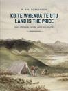 Ko Te Whenua Te Utu / Land is the Price (eBook): Essays on Maori History, Land and Politics