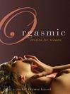 Orgasmic (eBook): Erotica for Women