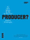 So You Want to be a Theatre Producer? (eBook)