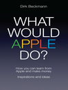 What Would Apple Do? (eBook): How You Can Learn from Apple and Make Money