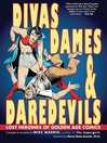 Divas, Dames & Daredevils (eBook): Lost Heroines of Golden Age Comics