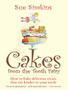 Cakes From the Tooth Fairy (eBook): How to Bake Delicious Treats That Are Kinder to Your Teeth