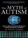 The Myth of Autism (eBook): How a Misunderstood Epidemic Is Destroying Our Children, Expanded and Revised Edition
