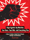 Rage Against the Machine, Your Boss, Your Bills, and Everything Else (eBook): A How-To Guide to Small Acts of Revolt, Revenge, and Revolution